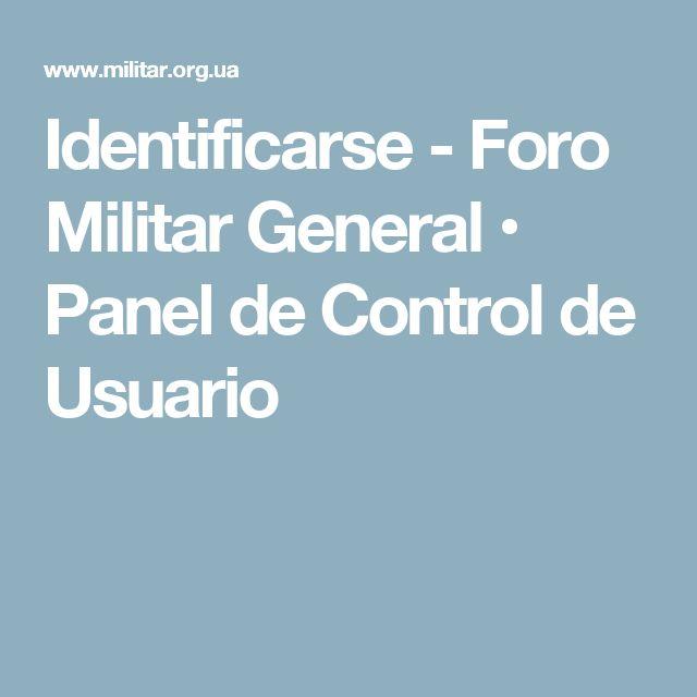 Identificarse - Foro Militar General • Panel de Control de Usuario