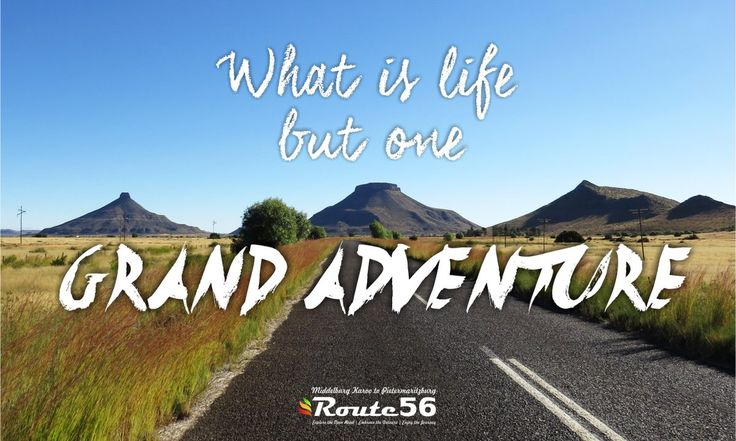 What is life but one   GRAND ADVENTURE     www.route56.co.za