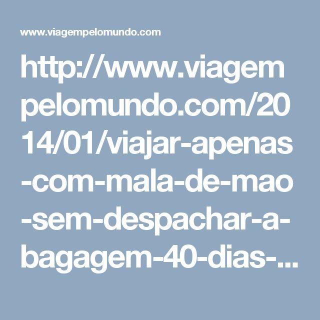 http://www.viagempelomundo.com/2014/01/viajar-apenas-com-mala-de-mao-sem-despachar-a-bagagem-40-dias-pela-europa.html