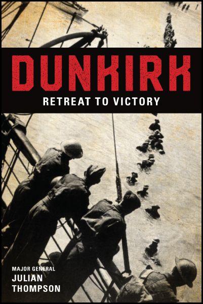 Dunkirk by Major General Julian Thompson