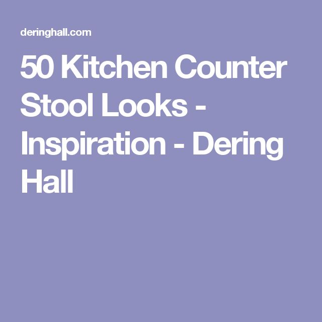 50 Kitchen Counter Stool Looks - Inspiration - Dering Hall