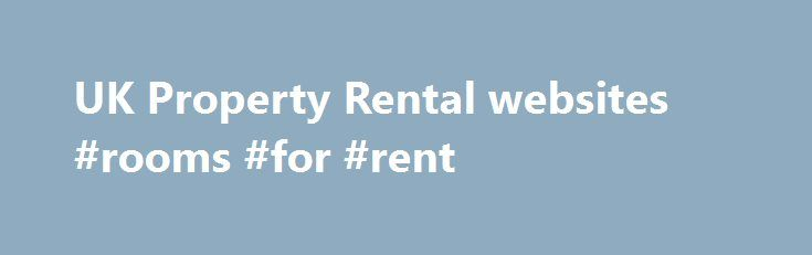 UK Property Rental websites #rooms #for #rent http://rental.remmont.com/uk-property-rental-websites-rooms-for-rent/  #rental sites # UK Property Rental websites Featured Sites Parade Properties – Specialists in qulaity property rentals in the leeds area, have a look at the website to see what is on offer Map Letonthenet – thousands of properties to rent in england,wales,scotland,to rent especially london,ideal for landlords Map Renting-Houses – A free on-line service...