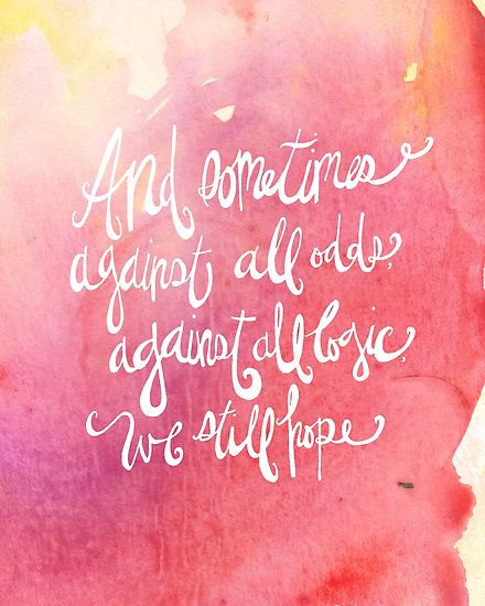"""Pinterest All Quotes: """"And Sometimes Against All Odds... Encouragement Quote"""