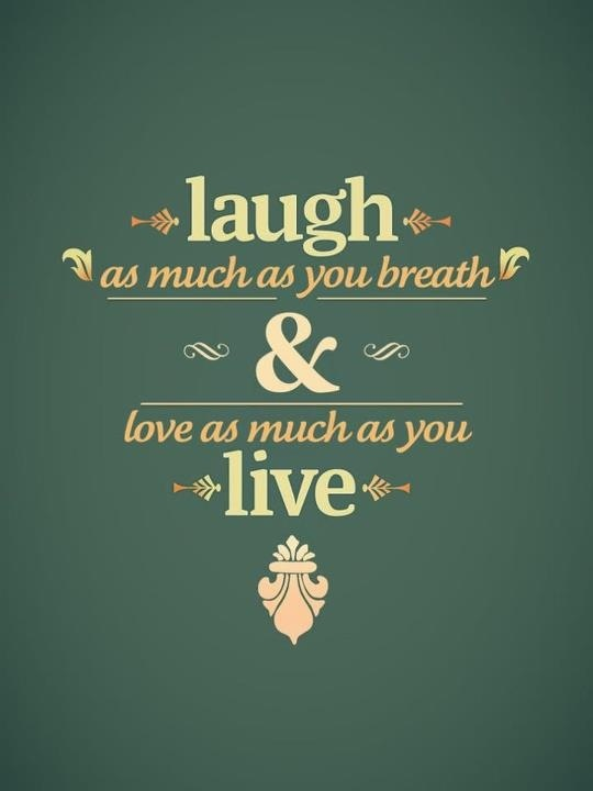 Laugh As Much As You Breathe U0026 Love As Much As You Live. The Best  Collection Of Quotes And Sayings For Every Situation In Life.