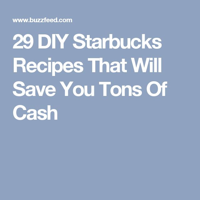 29 DIY Starbucks Recipes That Will Save You Tons Of Cash