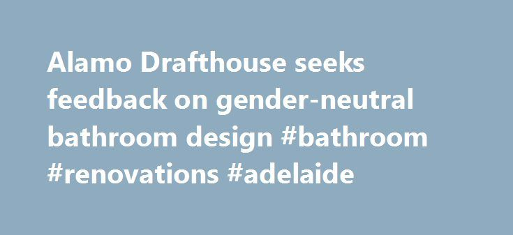 Alamo Drafthouse seeks feedback on gender-neutral bathroom design #bathroom #renovations #adelaide http://bathroom.nef2.com/2017/04/30/alamo-drafthouse-seeks-feedback-on-gender-neutral-bathroom-design-bathroom-renovations-adelaide/  #bathroom idea Alamo Drafthouse seeks feedback on gender-neutral bathroom design Related Coverage AUSTIN (KXAN) Alamo Drafthouse founder, Tim League, is seeking input on the hot button issue of the moment, bathrooms and the genders able to use them. He decided……