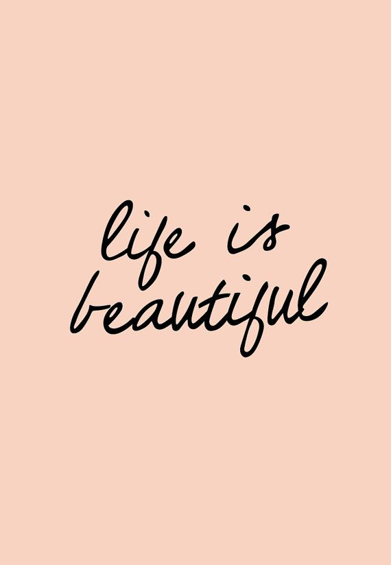 Life is beautiful.