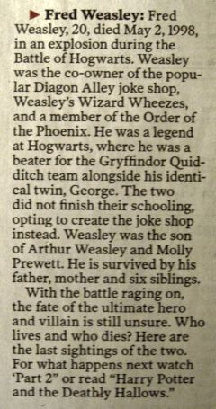 Battle of Hogwarts obituaries; Fred Weasley << this was tearing my heart apart. Then, the last paragraph just ruined it all -__-""