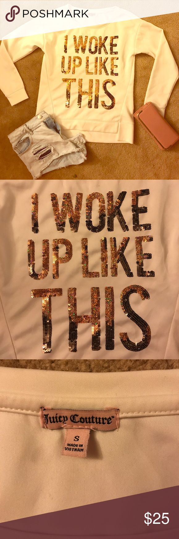 """Juicy Couture, """"I woke up like this"""" pullover 💕💎 Missing a few pieces of sequence here and there. Fabric in great condition! Juicy Couture Tops Tees - Long Sleeve"""