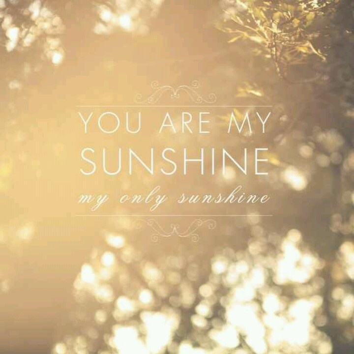 You are my sunshine  my only sunshine You Are My Sunshine My Only Sunshine Tumblr