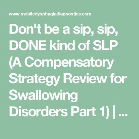 Don't be a sip, sip, DONE kind of SLP (A Compensatory Strategy Review for Swallowing Disorders Part 1) | Mobile FEES | Dysphagia Diagnostics & Swallow Studies