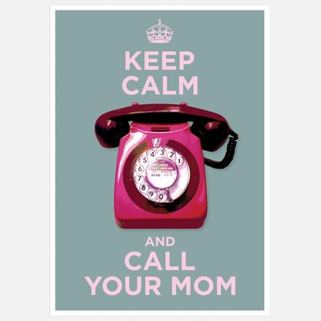 Keep Calm & Call Your Mom Print...for my daughter.