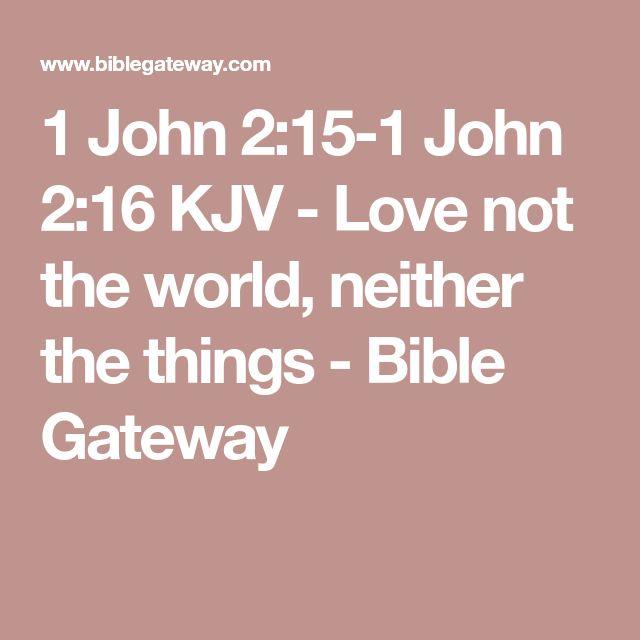 1 John 2:15-1 John 2:16 KJV - Love not the world, neither the things - Bible Gateway