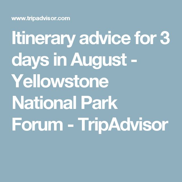 Itinerary advice for 3 days in August - Yellowstone National Park Forum - TripAdvisor