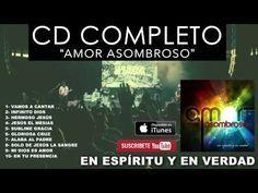 En Espíritu Y En Verdad - Amor Asombroso (CD COMPLETO) - Música Cristiana - YouTube