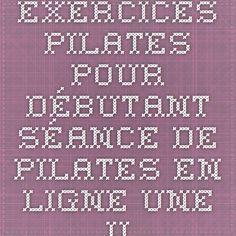 Exercices Pilates pour débutant - Séance de pilates en ligne - une vidéo forme - Doctissimo