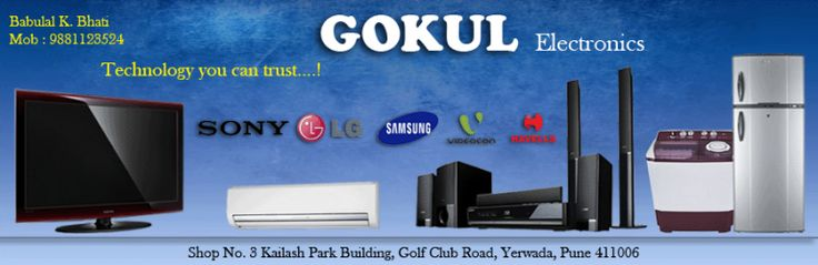 Distributers of all Branded Electronics appliances - Contact Details Mobile :9881123524, Email :gokulelectricals@gmail.com Website : Address :Shop No 3,Kailash park Building,Golf  club Road,Yerwada Pune 411006