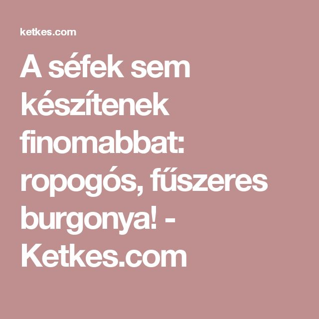 A séfek sem készítenek finomabbat: ropogós, fűszeres burgonya! - Ketkes.com