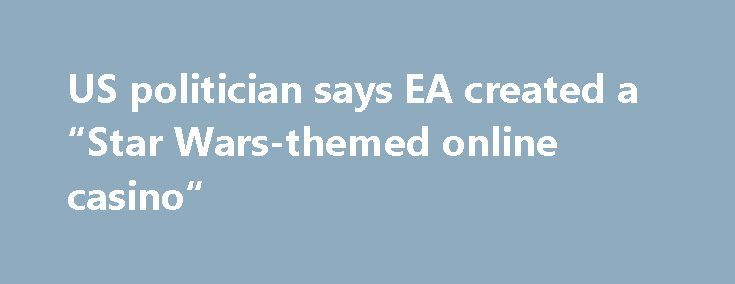 """US politician says EA created a """"Star Wars-themed online casino"""" http://casino4uk.com/2017/11/22/us-politician-says-ea-created-a-star-wars-themed-online-casino/  Opinions about in-game microtransactions are starting to get political. In the last few hours we have seen developments on both sides of the pond, with governmental organisations seeking to protect citizens from the dangers of gambling in computer gami...The post US politician says EA created a """"Star Wars-themed <b>online…"""