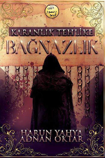 Sn. Adnan Oktar'ın en son kitabı Karanlık Tehlike: Bağnazlık kitabını ücretsiz indir veya oku