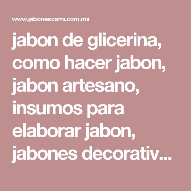 jabon de glicerina, como hacer jabon, jabon artesano, insumos para elaborar jabon, jabones decorativos de glicerina df, jabones decorativos para baby shower, moldes para jabón, aprender a hacer jabones df, aprender a hacer jabones artesanales, colorantes para jabon, como hacer jabones decorativos, clases de jabones decorativos, jabón de glicerina transparente, jabón de glicerina blanco, aroma para jabones, jabon cristal, jabones cami, como hacer jabones de glicerina, como hacer jabones…