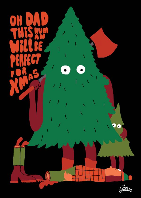Oh dad this human will be perfect for Xmas - Posters 2013 by Jose Mendez