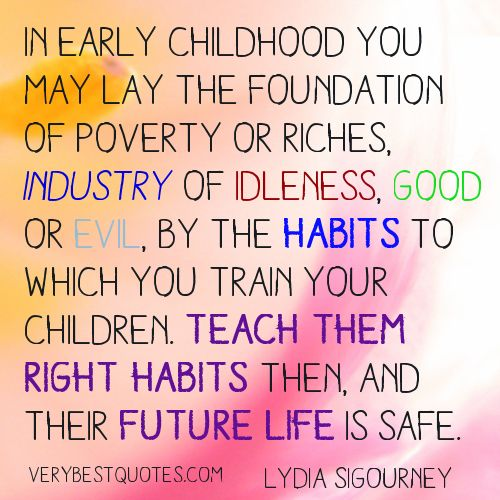 In Early Childhood You May Lay The Foundation Of Poverty Or Riches