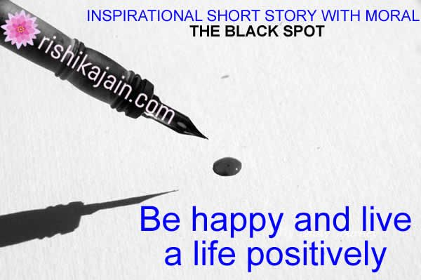 INSPIRATIONAL SHORT STORY WITH MORAL : THE BLACK SPOT | Inspirational Quotes - Pictures -  Motivational Thoughts | Reaching Out & Touching Hearts