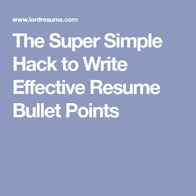 The Super Simple Hack to Write Effective Resume Bullet Points