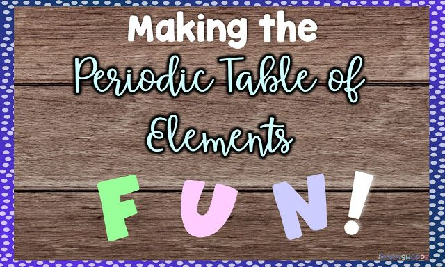 How to teach the periodic table in a FUN way that will