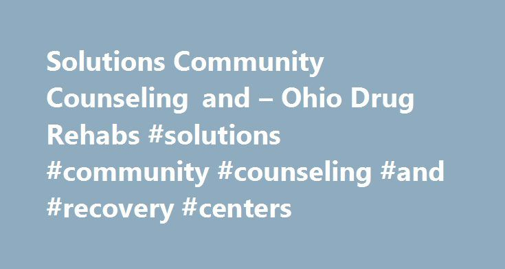 Solutions Community Counseling and – Ohio Drug Rehabs #solutions #community #counseling #and #recovery #centers http://kenya.nef2.com/solutions-community-counseling-and-ohio-drug-rehabs-solutions-community-counseling-and-recovery-centers/  # Solutions Community Counseling and Age Groups Accepted Adults Children/adolescents Seniors (65 or older) Young adults Ancillary Services Assertive community treatment Case management Court-ordered outpatient treatment Education services Housing services…