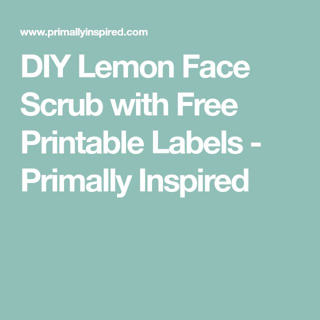 DIY Lemon Face Scrub with Free Printable Labels - Primally Inspired