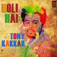 Holi Hai - Tony Kakkar Hindi Pop Mp3 Songs   Songspkm.me