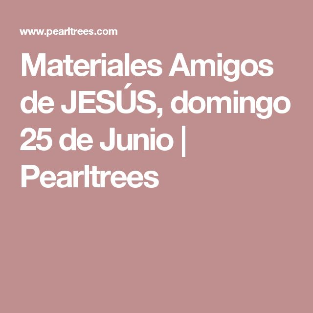Materiales Amigos de JESÚS, domingo 25 de Junio | Pearltrees