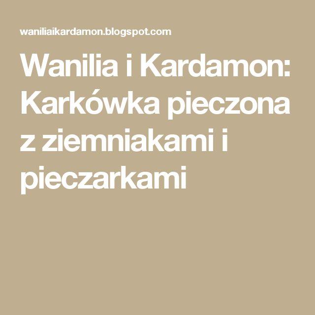 Wanilia i Kardamon: Karkówka pieczona z ziemniakami i pieczarkami
