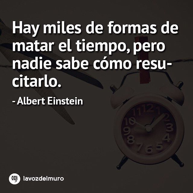 There are thousands of ways to kill time, but no one knows how to resurrect it. Albert Einstein lavozdelmuronet#tiempo #alberteinstein #citas #citascelebres #reflexion #pasado #futuro #time #quotes #famousquotes #reflection #past #future #tips #yesterday #tomorrow #motivation #inspiration #octubre #october #picoftheday #instagood #instamoment #instapic #bestoftheday #Instadaily #instacool #lavozdelmuro