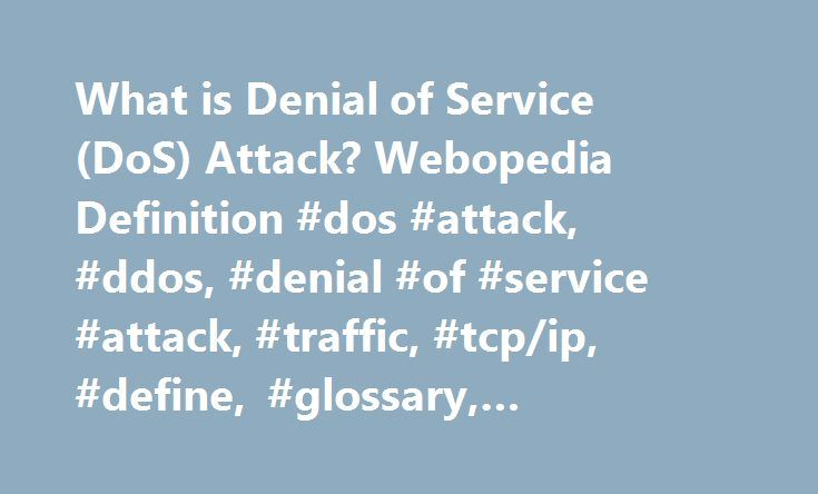 What is Denial of Service (DoS) Attack? Webopedia Definition #dos #attack, #ddos, #denial #of #service #attack, #traffic, #tcp/ip, #define, #glossary, #dictionary, #network http://liberia.nef2.com/what-is-denial-of-service-dos-attack-webopedia-definition-dos-attack-ddos-denial-of-service-attack-traffic-tcpip-define-glossary-dictionary-network/  # DoS attack – Denial of Service attack Related Terms Short for d enial-o f-s ervice attack, a type of attack on a network that is designed to bring…