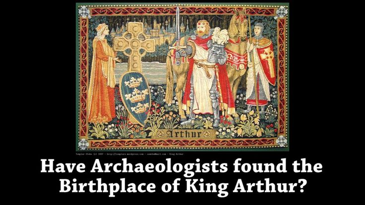 Have Archaeologists discovered The Birthplace of King Arthur?