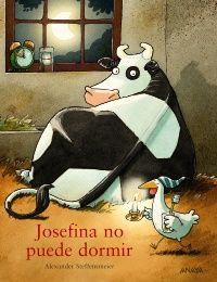 """"""" Josefina no puede dormir"""" Alexander Steffensmeier. Anaya, 2011 [0 a 5 años] La vaca Josefina no puede dormir .Quizá lo consiga si la granjera le hace sitio en su cama o si las gallinas la dejan entrar en el gallinero… Pero ya se sabe: ¡Josefina suele armar cada follón! En esta ocasión, la cama y el tejado del gallinero acaban hechos trizas. Después de todo esto, nadie duerme en la granja… ¿O sí?"""
