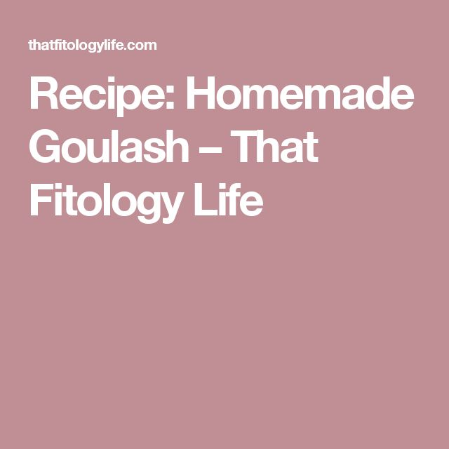 Recipe: Homemade Goulash – That Fitology Life