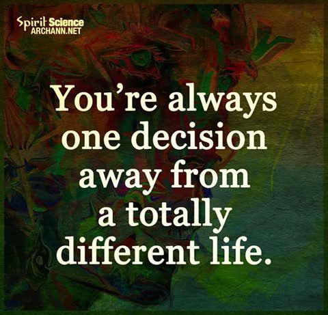 You're always one decision away from a totally different life.  -Via Spirit Science (Art:  Archan Nair)