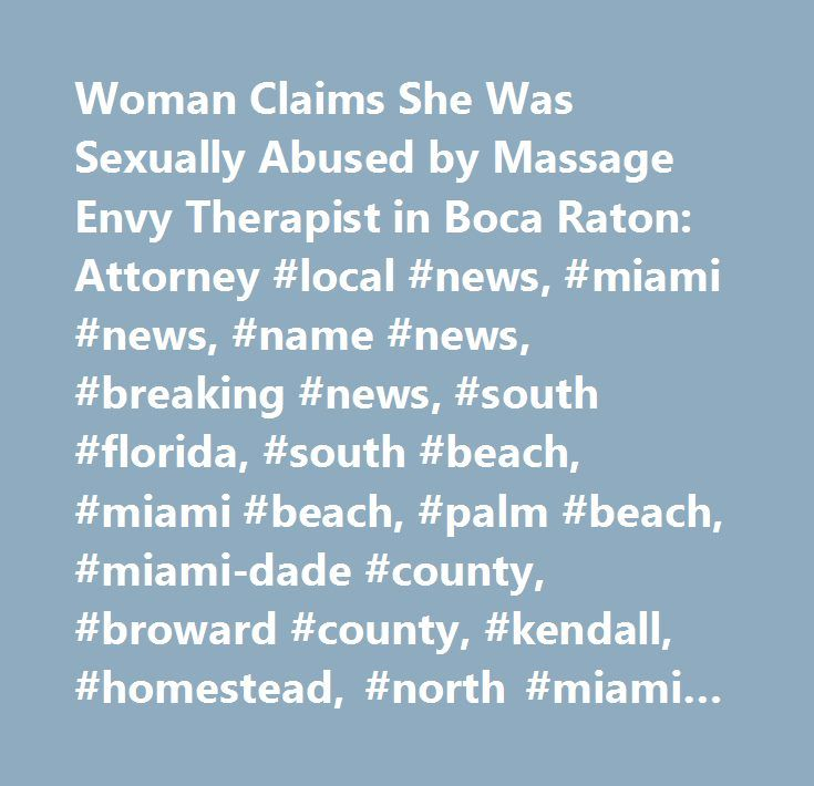 Woman Claims She Was Sexually Abused by Massage Envy Therapist in Boca Raton: Attorney #local #news, #miami #news, #name #news, #breaking #news, #south #florida, #south #beach, #miami #beach, #palm #beach, #miami-dade #county, #broward #county, #kendall, #homestead, #north #miami #beach, #westchester, #pembroke #pines, #hollywood, #plantation, #bal #harbour, #aventura, #boca #raton, #west #palm #beach, #coral #gables, #miami, #south #florida, #fl…