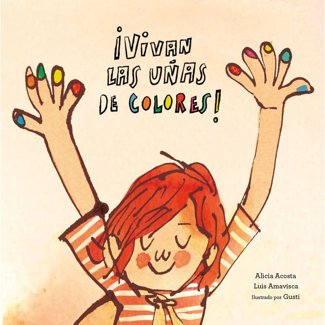 """""""I Love My Colorful Nails"""", Alicia Acosta and Luis Amavisca (ill. by Gusti) 2019 Books About Kindness, Funny Books For Kids, Kids Book Club, Bookshelves Kids, Simple Stories, Feeling Sad, Children's Book Illustration, Book Format, Nail Colors"""