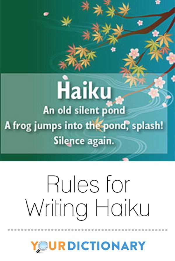 image: http://www.yourdictionary.com/index.php/image/articles/19300.ThinkstockPhotos-102112881_haiku.jpg      While some forms of poetry have free form with regards to number of lines and syllables, there is a specific structure for writing haiku poetry. Consider the definition, examples, and structure for constructing haiku. | Rules for Writing Haiku from #YourDictionary