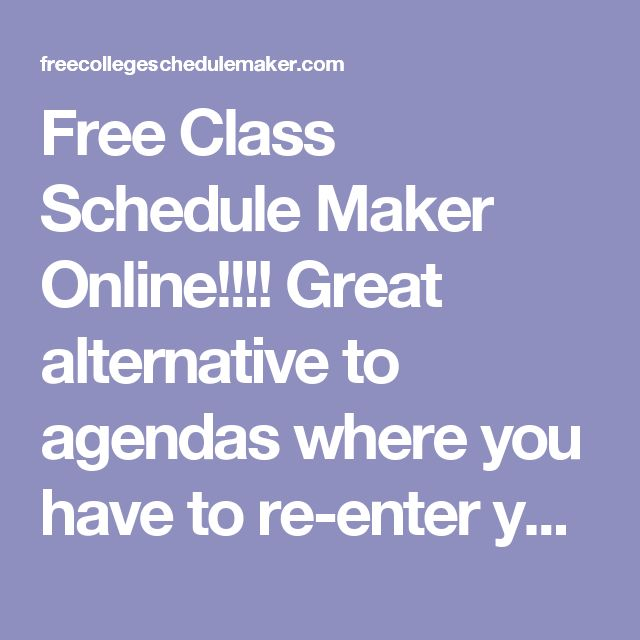 Free Class Schedule Maker Online!!!! Great alternative to agendas where you have to re-enter your schedule every week