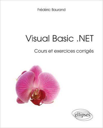 Visual Basic .NET Cours et Exercices Corrigés - Frédéric Baurand