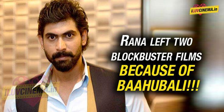 Rana Left Two Blockbuster Films because of Baahubali!