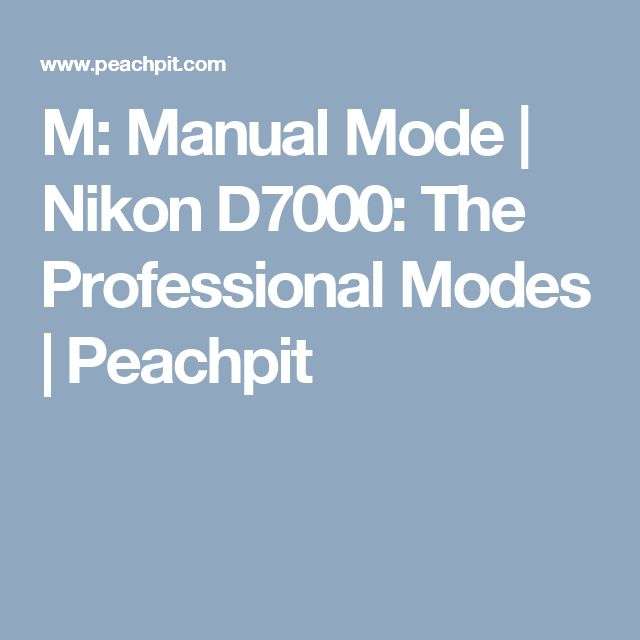 M: Manual Mode | Nikon D7000: The Professional Modes | Peachpit