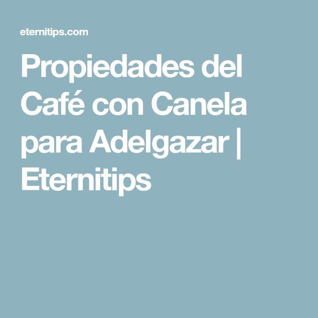 Propiedades del Café con Canela para Adelgazar | Eternitips