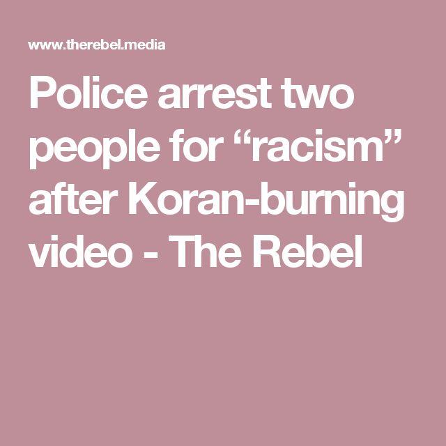 "Police arrest two people for ""racism"" after Koran-burning video  - The Rebel"